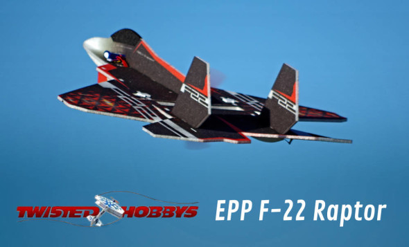 ... Twisted Hobbys RC Factory EPP F-22 Raptor Pusher Jet - Fly RC Magazine